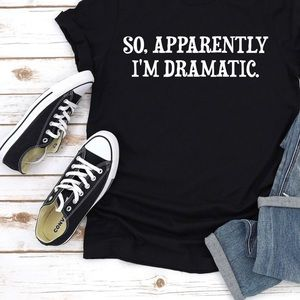 So apparently I'm dramatic graphic T-shirt's
